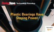 Technology Roundup: Plastic Bearings Have Staying Power